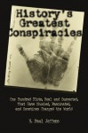 History's Greatest Conspiracies: One Hundred Plots, Real and Suspected, That have Shocked, Fascinated, and Sometimes Changed the World - H. Paul Jeffers