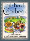 A Little French Cookbook - Janet Laurence