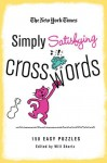 The New York Times Simply Satisfying Crosswords: 150 Easy Puzzles - Will Shortz