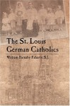 The St. Louis German Catholics - William Barnaby Faherty, S.J.