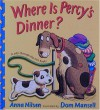 Where Is Percy's Dinner? (A Pop-Through-the-Slot Book) - Anna Nilsen