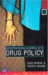 Modernising Australia's Drug Policy - Alex Wodak, Tim Moore, T Moore