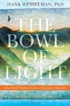 The Bowl of Light: Ancestral Wisdom from a Hawaiian Shaman - Hank Wesselman, Sandra Ingerman