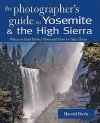 A Photographer's Guide to Yosemite & the High Sierra: Where to Find Perfect Shots and How to Take Them - Harold Davis