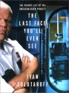 The Last Face You'll Ever See: The Private Life of the American Death Penalty - Ivan Solotaroff