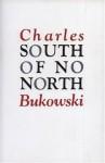 South of No North - Charles Bukowski