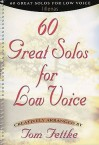 60 Great Solos for Low Voice: Piano/Vocal - Tom Fettke