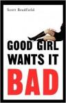 Good Girl Wants It Bad: A Novel - Scott Bradfield