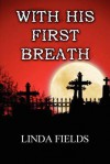 With His First Breath - Linda Fields