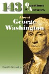 143 Questions & Answers about George Washington - Frank E. Grizzard, Jr.