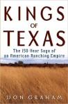Kings of Texas: The 150-Year Saga of an American Ranching Empire - Don Graham