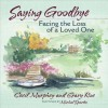 Saying Goodbye: Facing the Loss of a Loved One - Cecil Murphey, Gary Roe, Michal Sparks