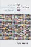 The Multivoiced Body: Society and Communication in the Age of Diversity - Fred Evans