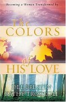 The Colors of His Love - Dee Brestin, Kathy Troccoli