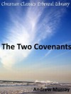The Two Covenants - Enhanced Version - Andrew Murray