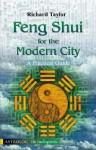 Feng Shui for the Modern City: A Practical Guide - Richard Taylor