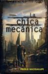 La chica mecánica - Paolo Bacigalupi, Manuel de los Reyes