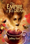 The Empire of Ice Cream - Jeffrey Ford