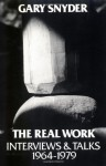 The Real Work: Interviews & Talks, 1964-1979 - Gary Snyder, Scott McLean, William Scott McLean