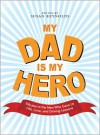 My Dad Is My Hero: Tributes to the Men Who Gave Us Life, Love, and Driving Lessons - Susan Reynolds