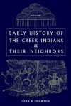 Early History of the Creek Indians and Their Neighbors - John Reed Swanton