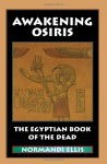 Awakening Osiris: The Egyptian Book of the Dead - Normandi Ellis