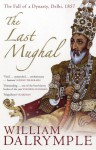 The Last Mughal: The Fall of a Dynasty, Delhi, 1857 - William Dalrymple