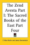 The Zend Avesta Part I: The Sacred Books of the East Part Four - Friedrich Max Müller, James Darmesteter