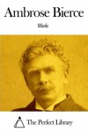 Works of Ambrose Bierce - Ambrose Bierce