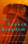 The Sunken Kingdom: Atlantis Mystery Solved - Peter James