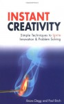 Instant Creativity: Simple Techniques to Ignite Innovation & Problem Solving - Brian Clegg, Paul Birch