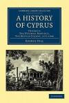 A History of Cyprus - Volume 4 - George Hill, Harry Luke
