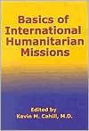 Basics of International Humanitarian Mission - Kevin M. Cahill