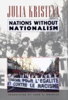 Nations Without Nationalism - Julia Kristeva, Lawrence D. Kritzman, Leon S. Roudiez