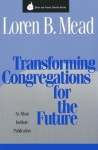 Transforming Congregations for the Future - Loren B. Mead