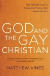God and the Gay Christian: What the Bible Says--and Doesn't Say--About Homosexuality - Matthew Vines