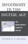 Hegemony in the Digital Age: The Arab/Israeli Conflict Online - Stephen M. E. Marmura