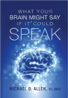 What Your Brain Might Say if It Could Speak - Michael Allen, Kelly Green, Julie Huizenga