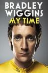 Bradley Wiggins: My Time: An Autobiography - Bradley Wiggins