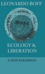 Ecology and Liberation: A New Paradigm (Ecology & Justice Series) - Leonardo Boff