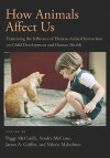 How Animals Affect Us: Examining the Influence of Human-Animal Interaction on Child Development and Human Health - Peggy McCardle, James A. Griffin, Sandra M. McCune