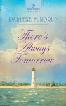 There's Always Tomorrow - Darlene Mindrup