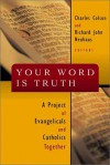 Your Word is Truth: A Project of Evangelicals and Catholics Together - Charles Colson