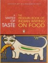A Matter of Taste: The Penguin Book of Indian Writing on Food - Nilanjana Roy