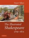 The Illustrated Shakespeare, 1709-1875 - Stuart Sillars