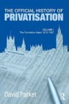 The Official History of Privatisation: 1 (Government Official History Series) - David Parker
