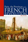 Paris, the Provinces and the French Revolution - Alan Forrest