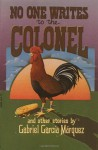 No One Writes To The Colonel: And Other Stories - Gabriel García Márquez