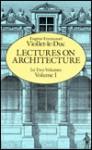 Lectures on Architecture, Volume I - Eugène-Emmanuel Viollet-le-Duc
