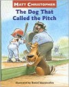 The Dog That Called the Pitch - Matt Christopher